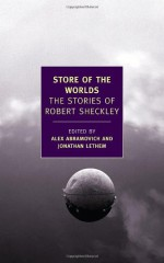 Store of the Worlds: The Stories of Robert Sheckley - Robert Sheckley, Jonathan Lethem, Alex Abramovich