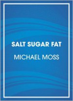 Salt Sugar Fat: How the Food Giants Hooked Us - Michael Moss, Scott Brick