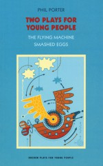 Two Plays for Young People: The Flying Machine and Smashed Eggs - Phil Porter