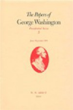 The Papers of George Washington, Presidential Series, Volume 3 - George Washington, Dorothy Twohig, W. Abbot