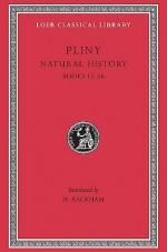 Natural History, IV, Books 12-16 (Loeb Classical Library) - Pliny, H. Rackham