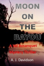 Moon on the Bayou - A Val Bosanquet Mystery (The Val Bosanquet Mysteries Book 3) - A. J. Davidson
