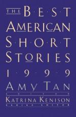 The Best American Short Stories 1999 - Amy Tan, Katrina Kenison
