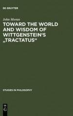 "Toward the World and Wisdom of Wittgenstein's ""Tractatus"" - John Moran"