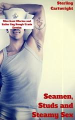 Seamen, Studs and Steamy Sex: Merchant Marine and Sailor Gay Rough-Trade Erotica (No Homo: Jocks Book 7) - Sterling Cartwright