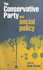 The Conservative Party and social policy - Hugh Bochel