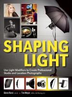 Shaping Light: Use Light Modifiers to Create Amazing Studio and Location Photographs - Glenn Rand, Tim Meyer