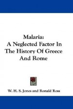 Malaria: A Neglected Factor in the History of Greece and Rome - W.H.S. Jones, Ronald Ross