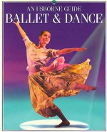 Ballet and Dance (An Usborne Guide) - Lucy Smith, Annabel Thomas, P. Bessant