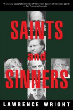 Saints and Sinners: Walker Railey, Jimmy Swaggart, Madalyn Murray O'Hair, Anton LaVey, Will Campbell , Matthew Fox - Lawrence Wright
