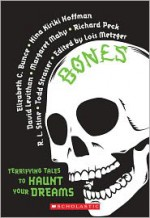 Bones: Terrifying Tales to Haunt Your Dreams - Lois Metzger, Todd Strasser, David Levithan, Elizabeth C. Bunce, Nina Kiriki Hoffman, Richard Peck, R.L. Stine, Margaret Mahy