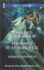 Possessed by a Warrior and Possessed by an Immortal - Sharon Ashwood
