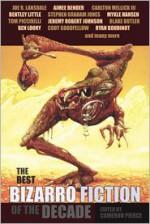 The Best Bizarro Fiction of the Decade - Bentley Little, Cory Goodfellow, Andrea Kneeland, Ben Loory, Alissa Nutting, Amelia Gray, Cameron Pierce, Joe R. Lansdale, Aimee Bender