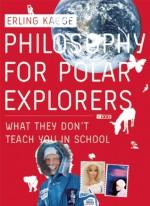 Philosophy for Polar Explorers - Erling Kagge, Kenneth Steven