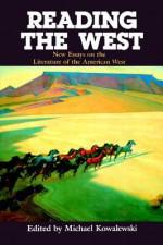 Reading the West: New Essays on the Literature of the American West - Michael Kowalewski, Albert Gelpi, Ross Posnock