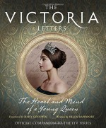 The Victoria Letters: The Official Companion to the ITV Victoria Series - Helen Rappaport, Daisy Goodwin