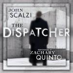 The Dispatcher - John Scalzi, Zachary Quinto