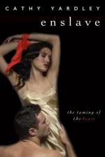 Enslave: Beauty Tames the Beast - Cathy Yardley