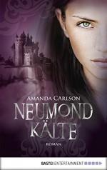 Neumondkälte: Roman (German Edition) - Amanda Carlson, Frauke Meier