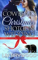 The Cowbear's Christmas Shotgun Wedding: Christmas Paranormal Romance (Curvy Bear Ranch) (Volume 3) - Liv Brywood