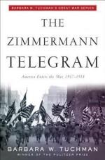 The Zimmermann Telegram - Barbara W. Tuchman