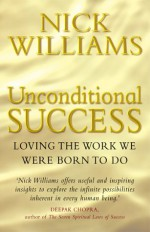 Unconditional Success: Loving the Work We Were Born to Do - Nick Williams