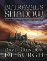 Betrayal's Shadow: Book One: Mahaelian Chronicle - Dave-Brendon de Burgh