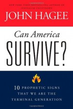 Can America Survive?: 10 Prophetic Signs That We Are The Terminal Generation - John Hagee