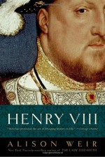 Henry VIII: The King and His Court - Alison Weir