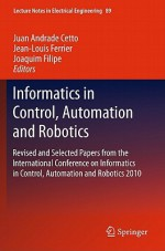 Informatics In Control, Automation And Robotics: Revised And Selected Papers From The International Conference On Informatics In Control, Automation ... (Lecture Notes In Electrical Engineering) - Juan Andrade Cetto, Jean-Louis Ferrier, Joaquim Filipe