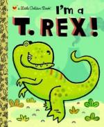 I'm a T. Rex! (Little Golden Book) - Dennis Shealy, Brian Biggs