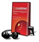 The Lowdown Business Etiquette: China - Trevor White, Lorelei King, Florian Loloum