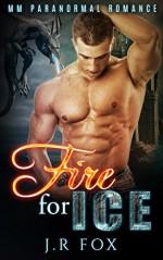 Romance: Fire for Ice (MM Gay Mpreg Alpha Omega Romance) (Dragon Shifter Paranormal Short Stories) - J.R Fox, C.J Starkey, Mpreg