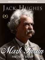 Mark Twain: The True Story of Mark Twain (Historical Biographies of Famous People) - Jack Hughes