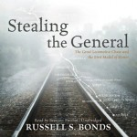 Stealing the General: The Great Locomotive Chase and the First Medal of Honor - Russell S. Bonds, Bronson Pinchot