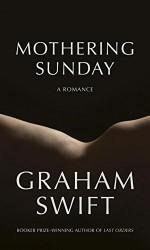 Mothering Sunday: A Romance - Graham Swift