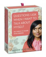 Questions I Ask When I Want to Talk About Myself: 50 Topics to Share with Friends - Mindy Kaling