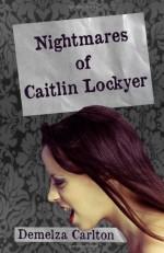 Nightmares of Caitlin Lockyer - Demelza Carlton