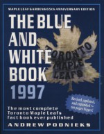 The Blue and White Book 1997: The Most Complete Toronto Maple Leafs Fact Book Ever Published - Andrew Podnieks