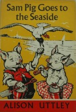 Sam Pig Goes to the Seaside - Alison Uttley, A.E. Kennedy