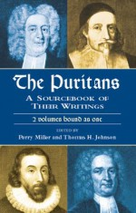 The Puritans: A Sourcebook of Their Writings - Perry Miller, Thomas H. Johnson