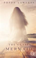 The Glass Mermaid - Poppy Lawless