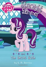 My Little Pony: Starlight Glimmer and the Secret Suite (My Little Pony Chapter Books) - G. M. Berrow