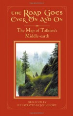 The Road Goes Ever on and on: The Map of Tolkien's Middle-Earth - J.R.R. Tolkien, John Howe, Brian Sibley
