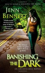 By Jenn Bennett Banishing the Dark (The Arcadia Bell series) - Jenn Bennett