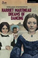 Harriet Martineau Dreams of Dancing - Shelagh Stephenson