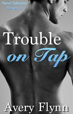 Trouble on Tap (Sweet Salvation Brewery 3) - Avery Flynn