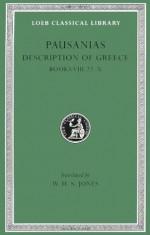Pausanias: Description of Greece, Volume IV, Books 8.22-10: Arcadia, Boeotia, Phocis and Ozolian Locri. (Loeb Classical Library No. 297) - Pausanias, W. H. S. Jones