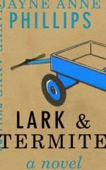 Lark and Termite [DECKLE EDGE] (Hardcover) - Jayne Anne Phillips