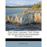 The Holy Sword: The Story of Islam from Muhammad to the Present - Pierre Stephen Robert Payne